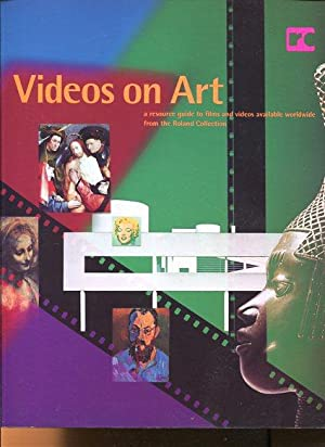 Videos on Art. A Resource Guide to Films and Videos Available Worldwide from the Roland Collection....