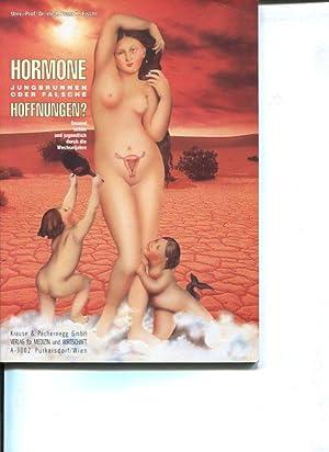Hormone - Jungbrunnen oder falsche Hoffnungen ?. gesund, schön und jugendlich durch die ...