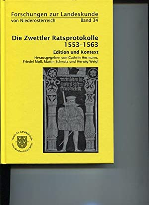 Das Zwettler Ratsprotokoll 1553 - 1563. Edition und Kontext. Verein für Landeskunde von Nieder...