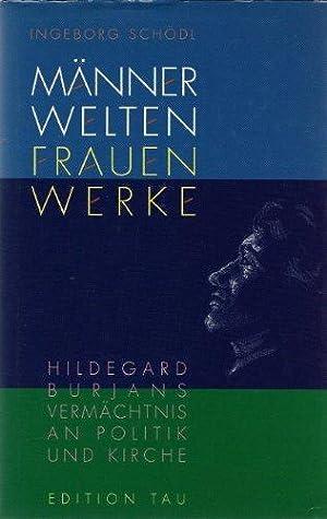 Männerwelten - Frauenwerke. Hildegard Burjans Vermächtnis an Politik und Kirche.: Schödl,...