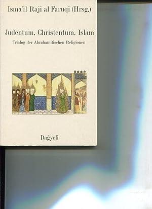 Judentum, Christentum, Islam. Trialog der Abrahamitischen Religionen.: Faruqi, Isma'il Raji