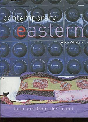 Contemporary Eastern: Interiors from the Orient.: Whately, Alice:
