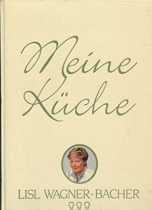 Meine Küche. Fotogr. von Peter Oberleithner.: Wagner-Bacher, Lisl und