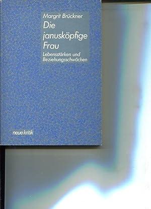 Die janusköpfige Frau. Lebensstärken und Beziehungsschwächen.: Brückner, Margrit: