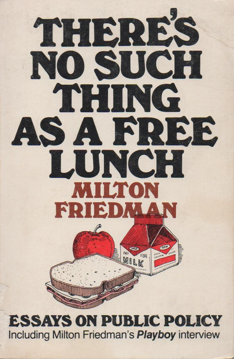 Theres No Such Thing As A Free Lunchessays On Public Policy By  Theres No Such Thing As A Free Lunchessays On Public Policy Friedman