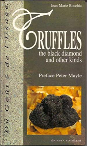 Truffles: The Black Diamond and Other Kinds,: Rocchia, Jean-Marie (Peter