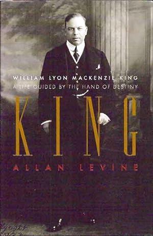 King: William Lyon Mackenzie King: A Life: Levine, Allan