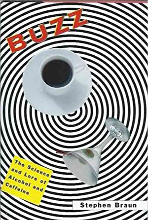 Buzz: The Science and Lore of Alcohol and Caffeine: Braun, Stephen