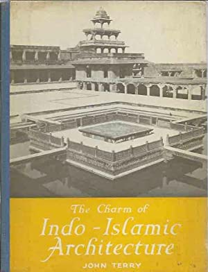 The Charm of Indo-Islamic Architecture: Terry, John