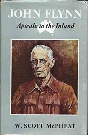 John Flynn__Apostle to the Inland: McPheat, W. Scott