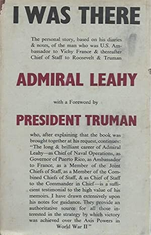 I Was There: The Personal Story of: Leahy, William D.
