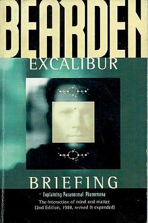 Excalibur Briefing__Explaining Paranormal Phenomena: Bearden, Thomas E.