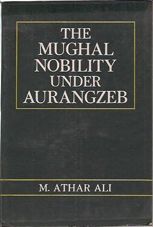 The Mughal Nobility Under Aurangzeb: Ali, Dr. M.