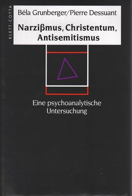 Narzißmus, Christentum, Antisemitismus. Eine psychoanalytische Untersuchung.