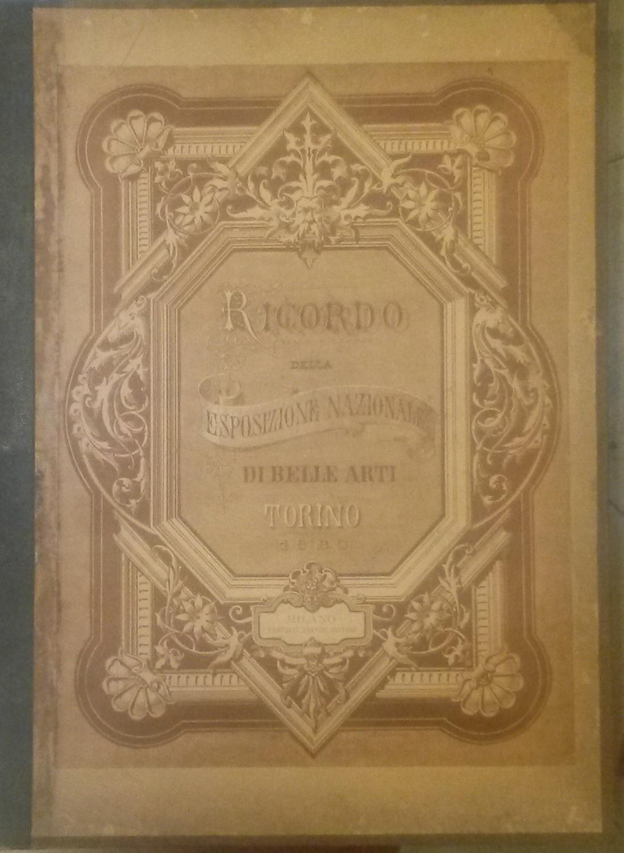 RICORDO DELLA ESPOSIZIONE NAZIONALE DI BELLE ARTI IN TORINO, 1880.