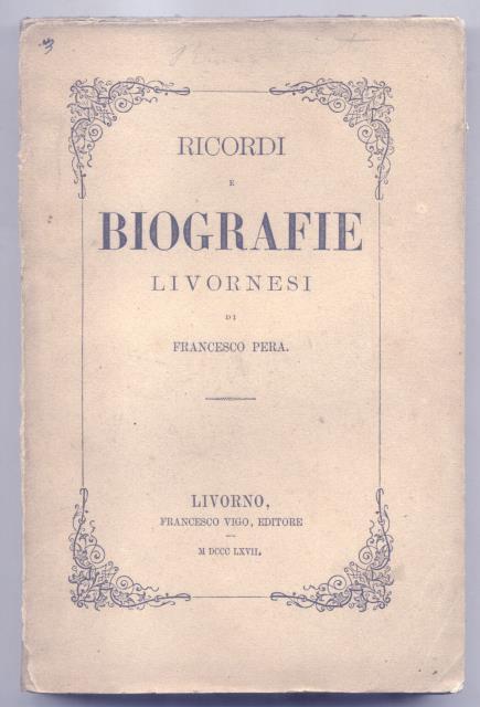 RICORDI E BIOGRAFIE LIVORNESI.: PERA Francesco.