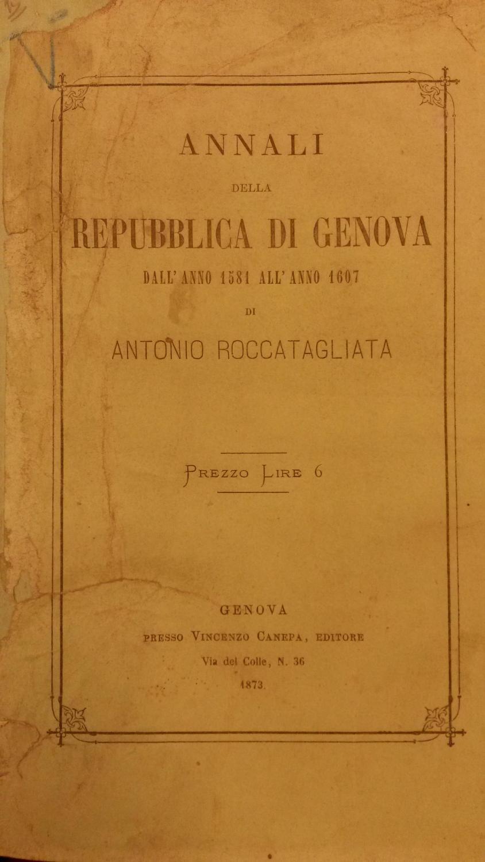 ANNALI DELLA REPUBBLICA DI GENOVA DALL'ANNO 1581 ALL'ANNO 1607. ROCCATAGLIATA Antonio. Fair Softcover