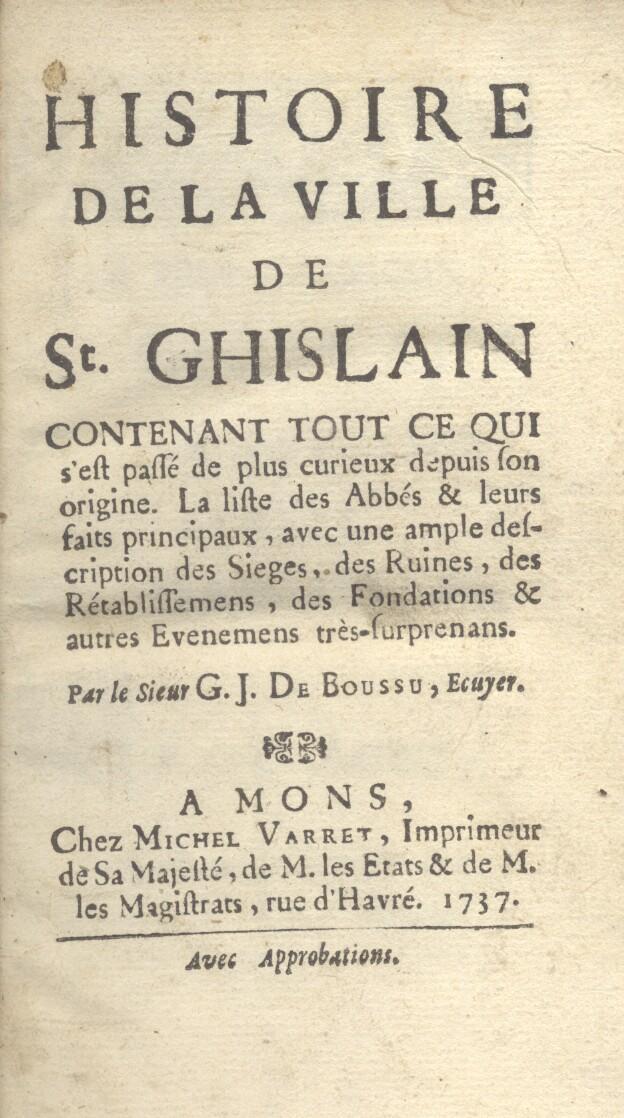 HISTOIRE DE LA VILLE DE St.GHISLAIN. Contenant tout ce qui s'est passé de plus curieux ...