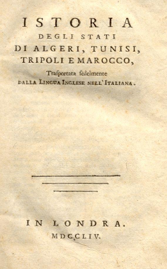 ISTORIA DEGLI STATI DI ALGERI, TUNISI, TRIPOLI E MAROCCO. Trasportata fedelmente dalla Lingua ...