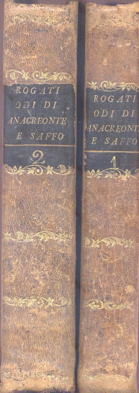 LE ODI DI ANACREONTE E DI SAFFO. Recate in versi italiani da Francesco Saverio De' Rogati. ...