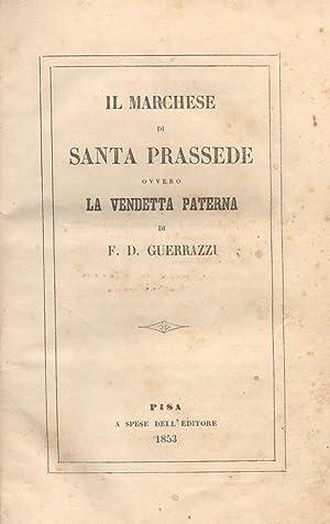 IL MARCHESE DI SANTA PRASSEDE ovvero LA VENDETTA PATERNA. Romanzo.: GUERRAZZI Francesco Domenico.