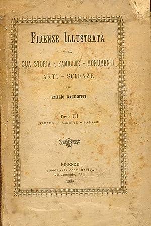 FIRENZE ILLUSTRATA. Nella sua storia, famiglie, monumenti, arti e scienze. Vol.III-IV: Strade, ...