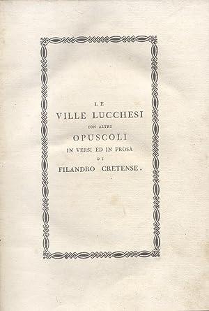 LE VILLE LUCCHESI. Con altri opuscoli in versi ed in prosa di Filandro Cretense.: CERATI Antonio.