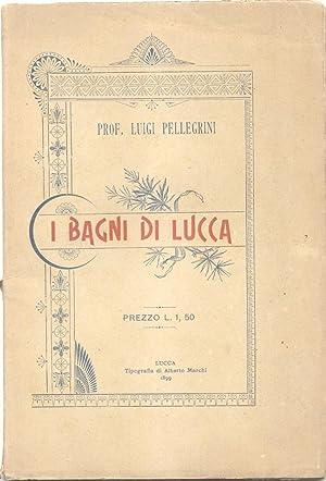I BAGNI DI LUCCA.: PELLEGRINI Luigi.