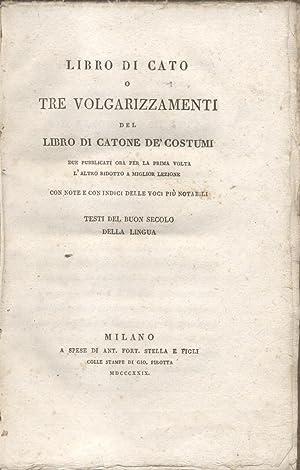 LIBRO DI CATO. O tre volgarizzamenti del Libro di Catone de' Costumi, due pubblicati ora per ...