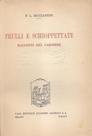 FRULLI E SCHIOPPETTAE. Racconti del carniere.: BUCCIANTINI Pier Luigi.