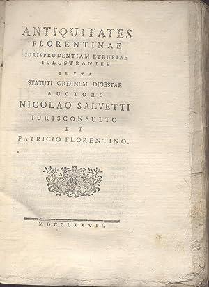 ANTIQUITATES FLORENTINAE. Iurisprudentiam Etruriae illustrantes iuxta Statuti ordinem digestae ...