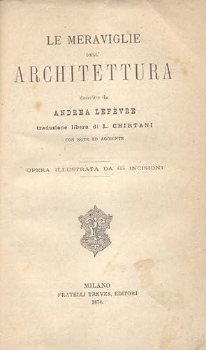 LE MERAVIGLIE DELL'ARCHITETTURA. Traduzione libera di L.Chirtani con note ed aggiunte.: ...