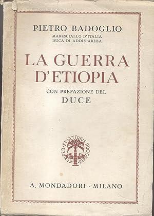 LA GUERRA D'ETIOPIA. Con prefazione del Duce.: BADOGLIO Pietro.