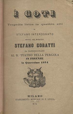 I GOTI. Tragedia lirica in quattro atti di Stefano Interdonato. Libretto d'opera da ...