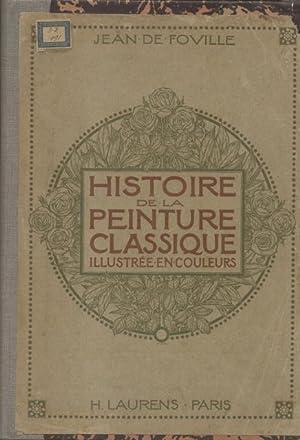 HISTOIRE DE LA PEINTURE CLASSIQUE. Illustrée en couleurs. 1910 circa.: De FOVILLE Jean.