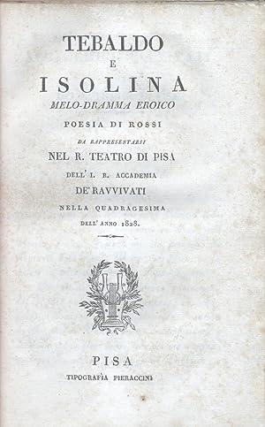 TEBALDO E ISOLINA (1820). Melodramma eroico da rappresentarsi nel R.Teatro di Pisa dell'I. e ...