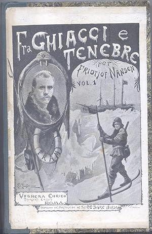 FRA GHIACCI E TENEBRE. La spedizione polare norvegese 1893-1896. Seguita dalla relazione del ...