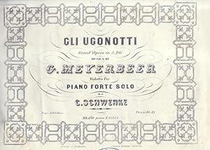 GLI UGONOTTI (1836). Grand'Opera in cinque atti. Riduzione per Pianoforte solo di C.Schwenke (...