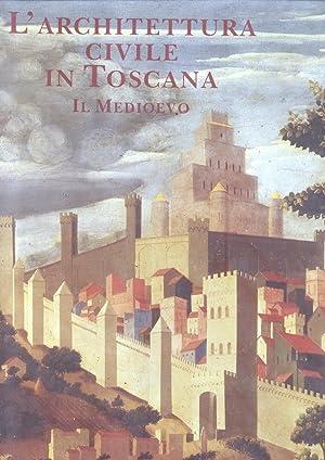 L'ARCHITETTURA CIVILE IN TOSCANA. Il Medioevo.: RESTUCCI Amerigo (a cura di ).