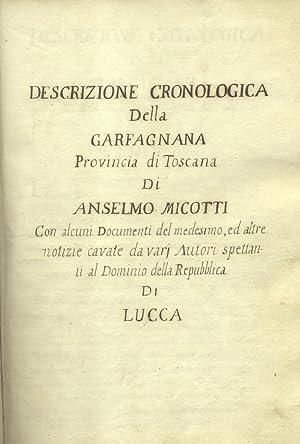 DESCRIZIONE CRONOLOGICA DELLA GARFAGNANA PROVINCIA DI TOSCANA DI ANSELMO MICOTTI. Con alcuni ...