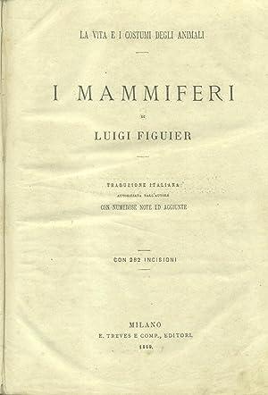 I MAMMIFERI. Traduzione italiana autorizzata dall'Autore con numerose aggiunte e note.: ...