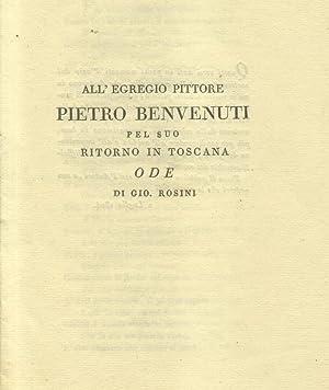 ALL'EGREGIO PITTORE PIETRO BENVENUTI PEL SUO RITORNO IN TOSCANA. Ode. Nessuna indicazione ...