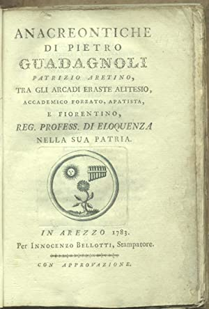 ANACREONTICHE DI PIETRO GUADAGNOLI, PATRIZIO ARETINO. Fra gli Arcadi Eraste Alitesio, Accademico ...