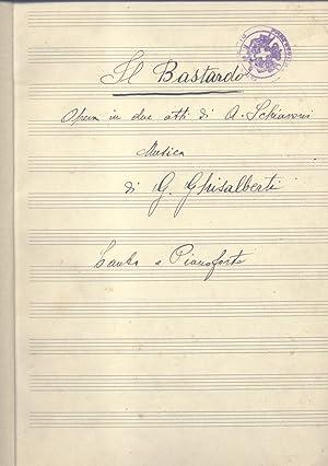 IL BASTARDO. Opera in due atti di Attilio Schiavoni. Riduzione per Canto e Pianoforte. Spartito ...