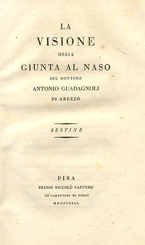LA VISIONE ossia GIUNTA AL NASO. Sestine del Dottore Antonio Guadagnoli d'Arezzo. Pisa, presso...