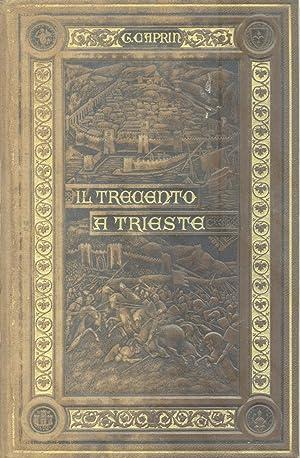 IL TRECENTO A TRIESTE.: CAPRIN Giulio.