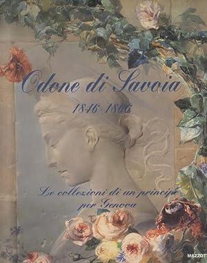 ODONE DI SAVOIA, 1846 - 1866. Le collezioni di un principe per Genova. Catalogo della Mostra a ...
