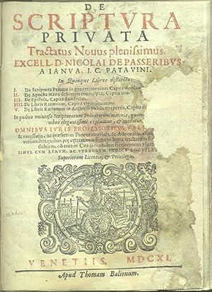 DE SCRIPTURA PRIVATA. Tractatus Novus plenissimus. In quinque libros distinctus. I: De scriptura ...