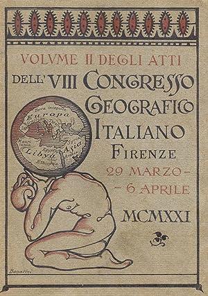 ATTI DELLO VIII CONGRESSO GEOGRAFICO ITALIANO. Tenuto in Firenze dal 29 marzo al 6 aprile 1921. ...