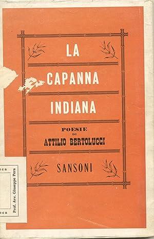 LA CAPANNA INDIANA. Poesie.: BERTOLUCCI Attilio (San Prospero Parmense, 1911-2000).